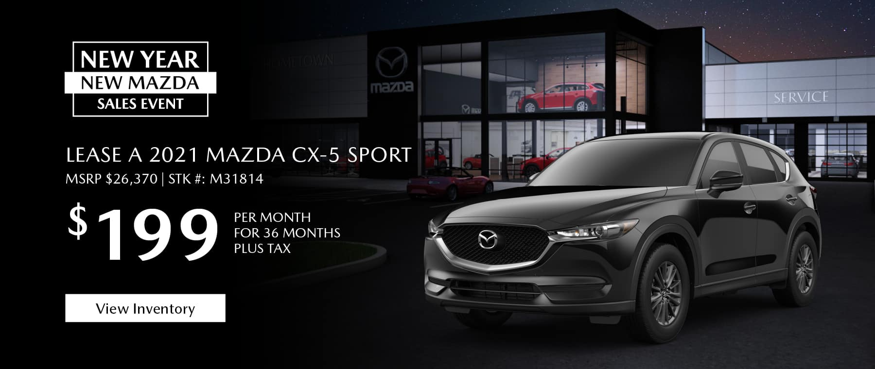 Lease the 2021 Mazda CX-5 for $199 per month, plus tax for 36 months. Click or tap here to view our inventory.