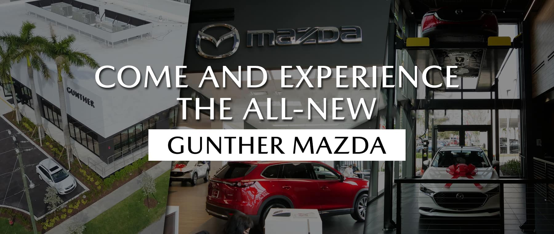Come and experience the all-new Gunther Mazda.