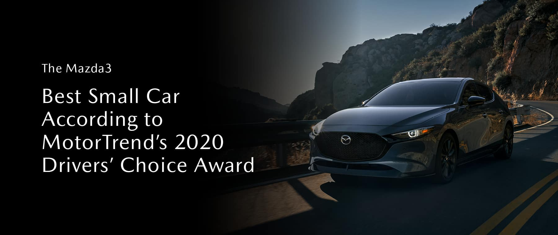Tha Mazda3. Best small car according to MotorTrend's 2020 Drivers' Choice Award