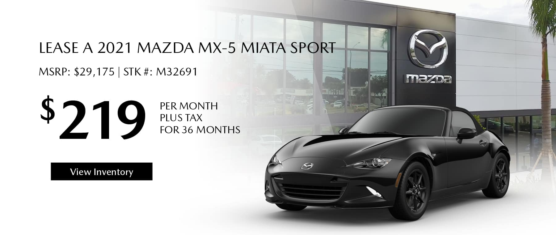 Lease the 2021 Mazda MX-5 for $219 per month, plus tax for 36 months. Click or tap here to view our inventory.