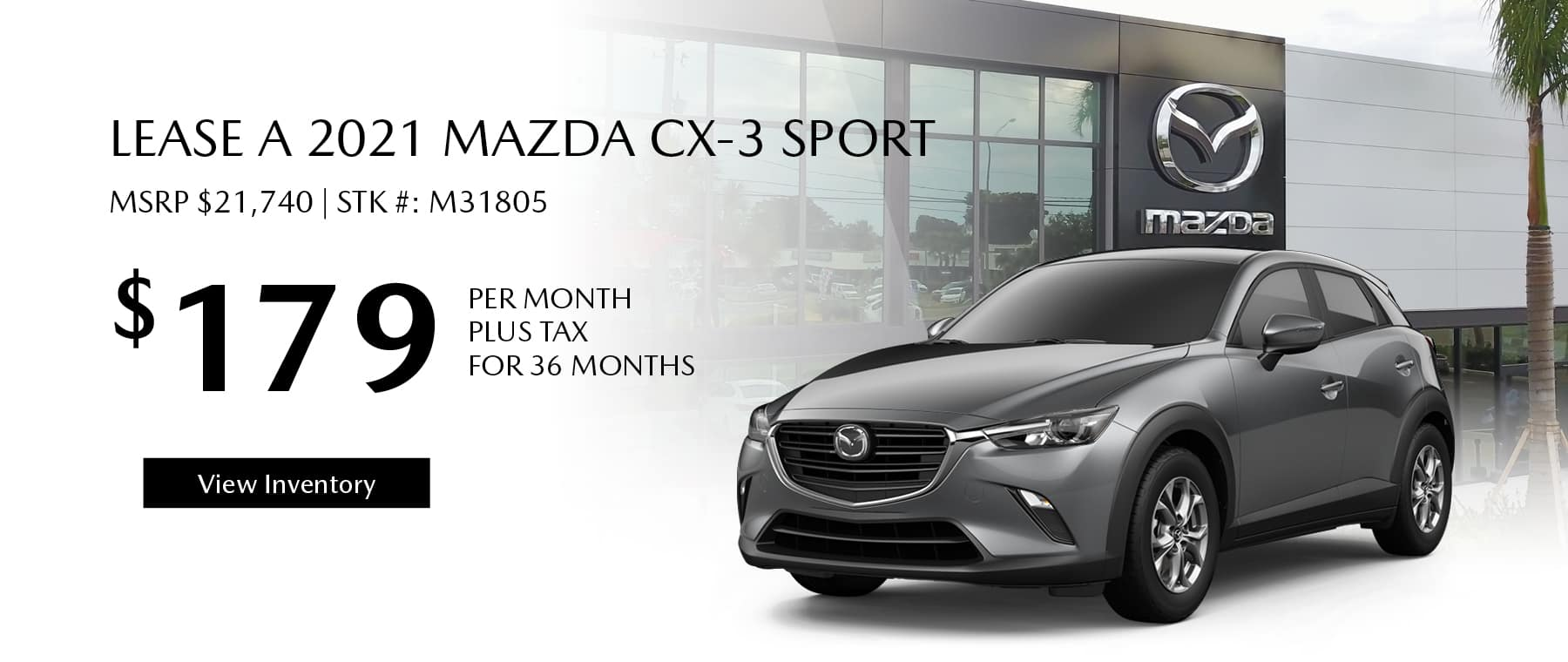 Lease the 2021 Mazda CX-3 for $179 per month, plus tax for 36 months. Click or tap here to view our inventory.