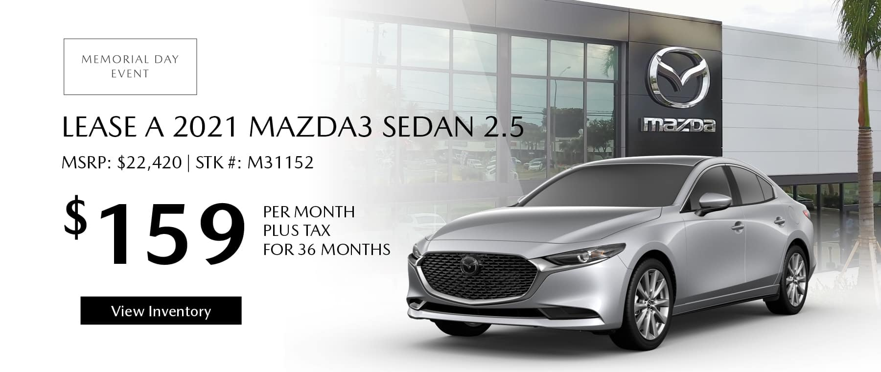 Lease the 2021 Mazda3 Sedan 2.5 for $159 per month, plus tax for 36 months. Click or tap here to view our inventory.