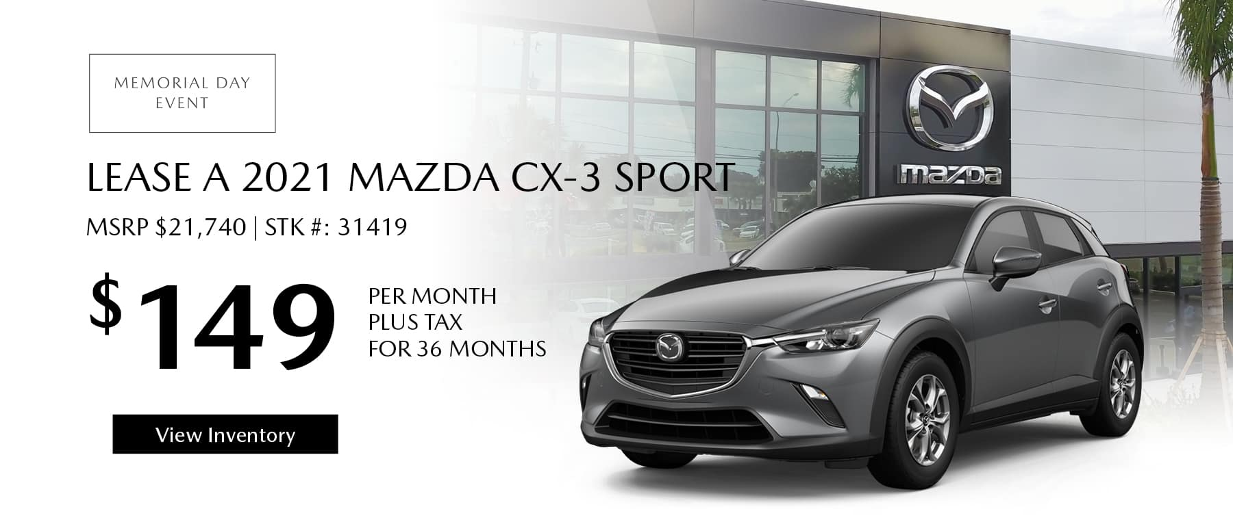 Lease the 2021 Mazda CX-3 for $149 per month, plus tax for 36 months. Click or tap here to view our inventory.