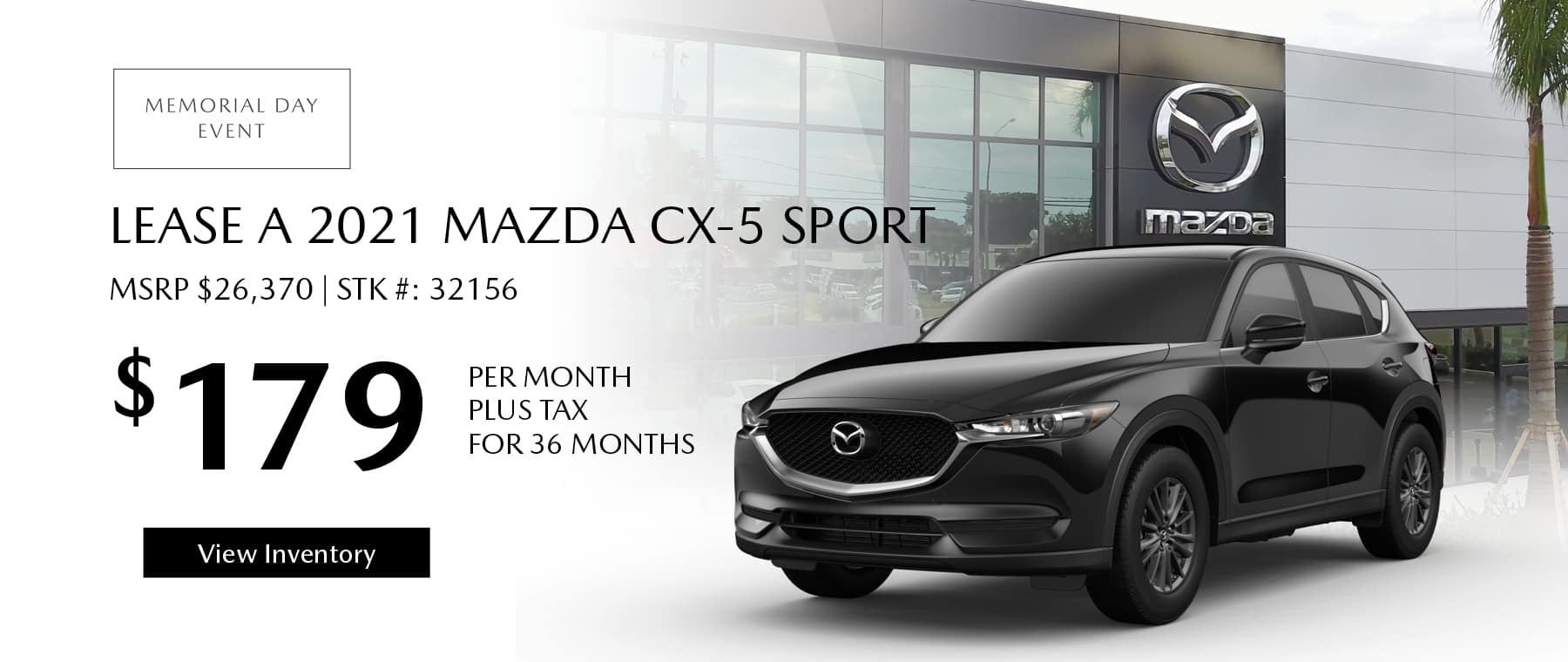 Lease the 2021 Mazda CX-5 for $179 per month, plus tax for 36 months. Click or tap here to view our inventory.