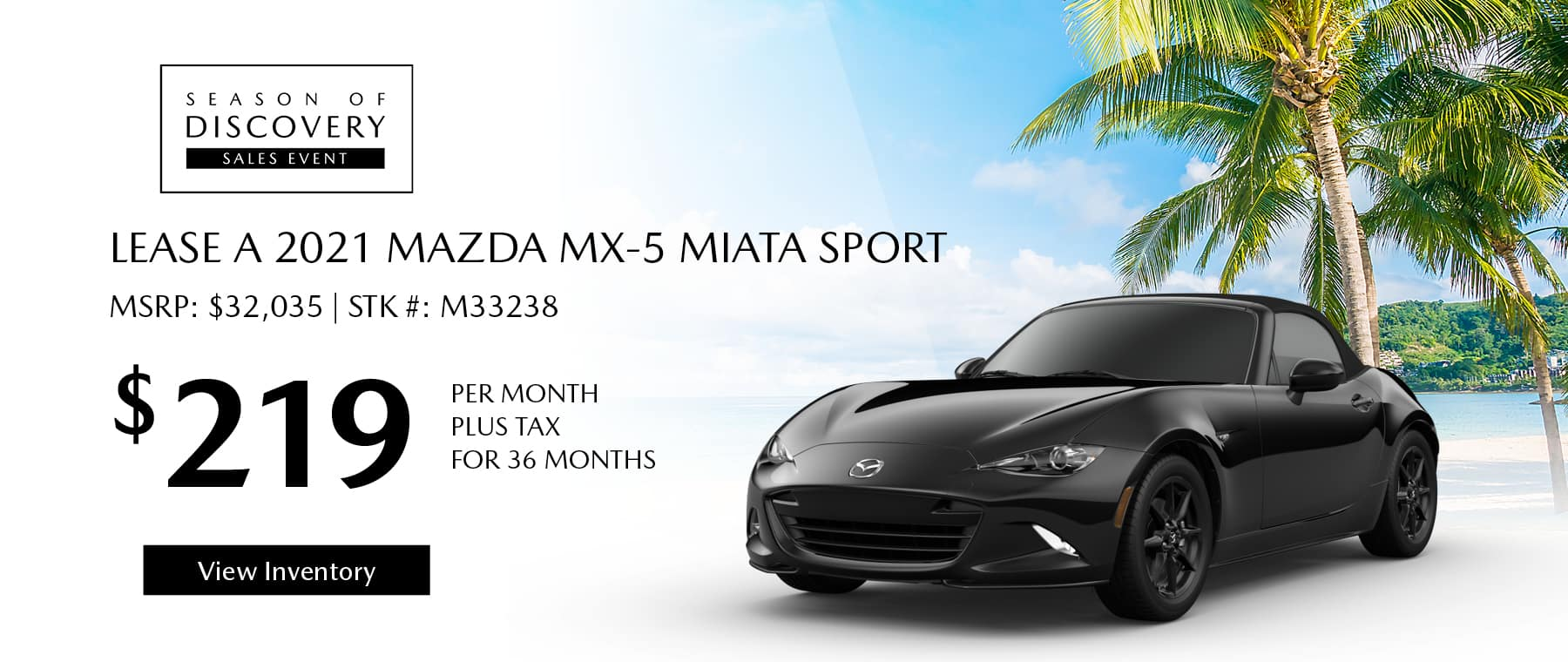 Lease the 2021 Mazda MX-5 Miata Sport for $219 per month, plus tax for 36 months. Click or tap here to view our inventory.