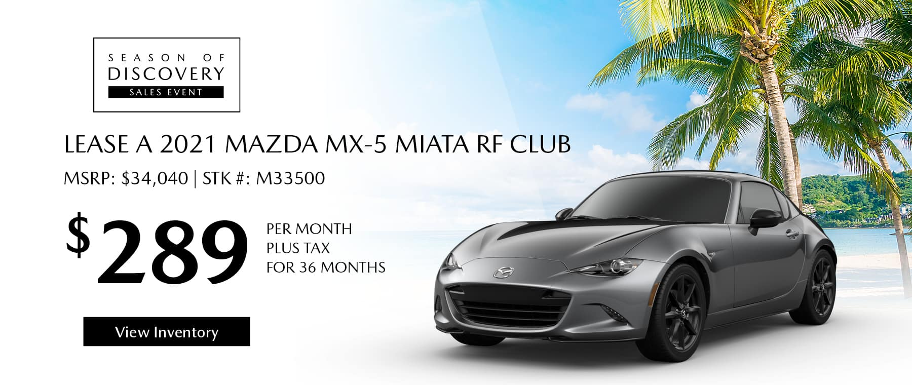 Lease the 2021 Mazda MX-5 Miata RF Club for $289 per month, plus tax for 36 months. Click or tap here to view our inventory.