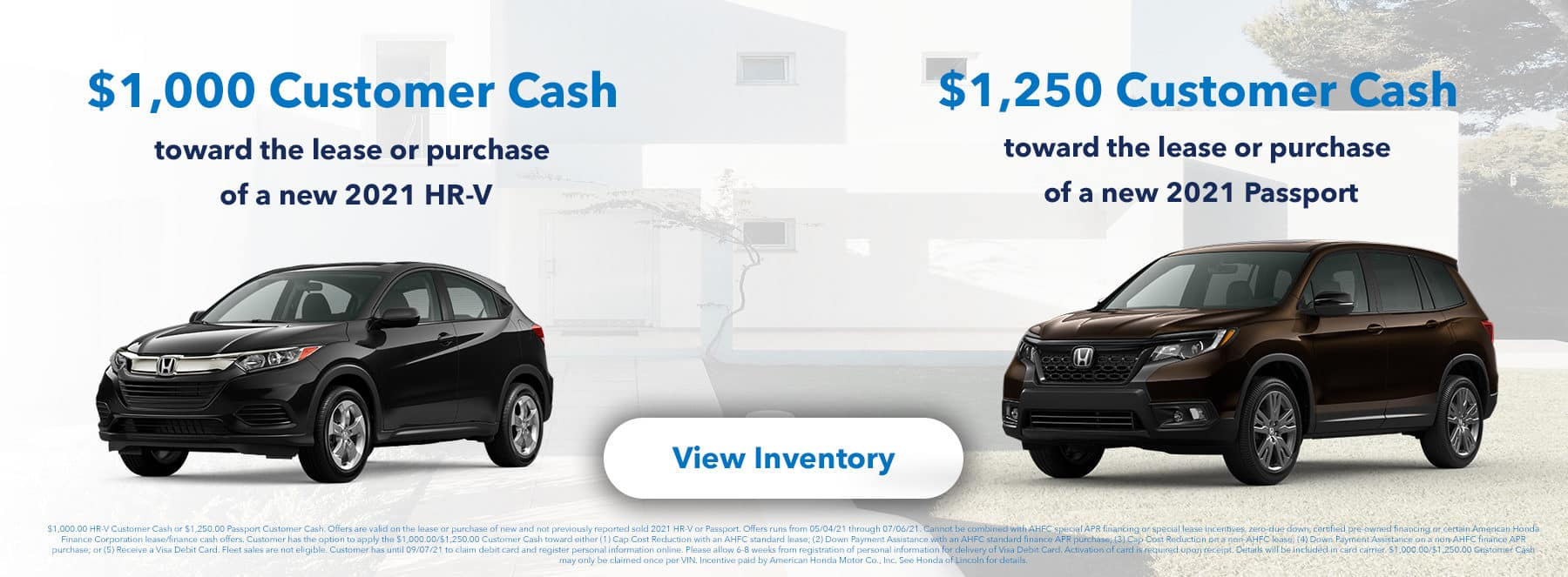 $1,000 Customer Cash toward the lease or purchase of a new 2021 HR-V or $1,250 Customer Cash toward the lease or purchase of a new 2021 Passport