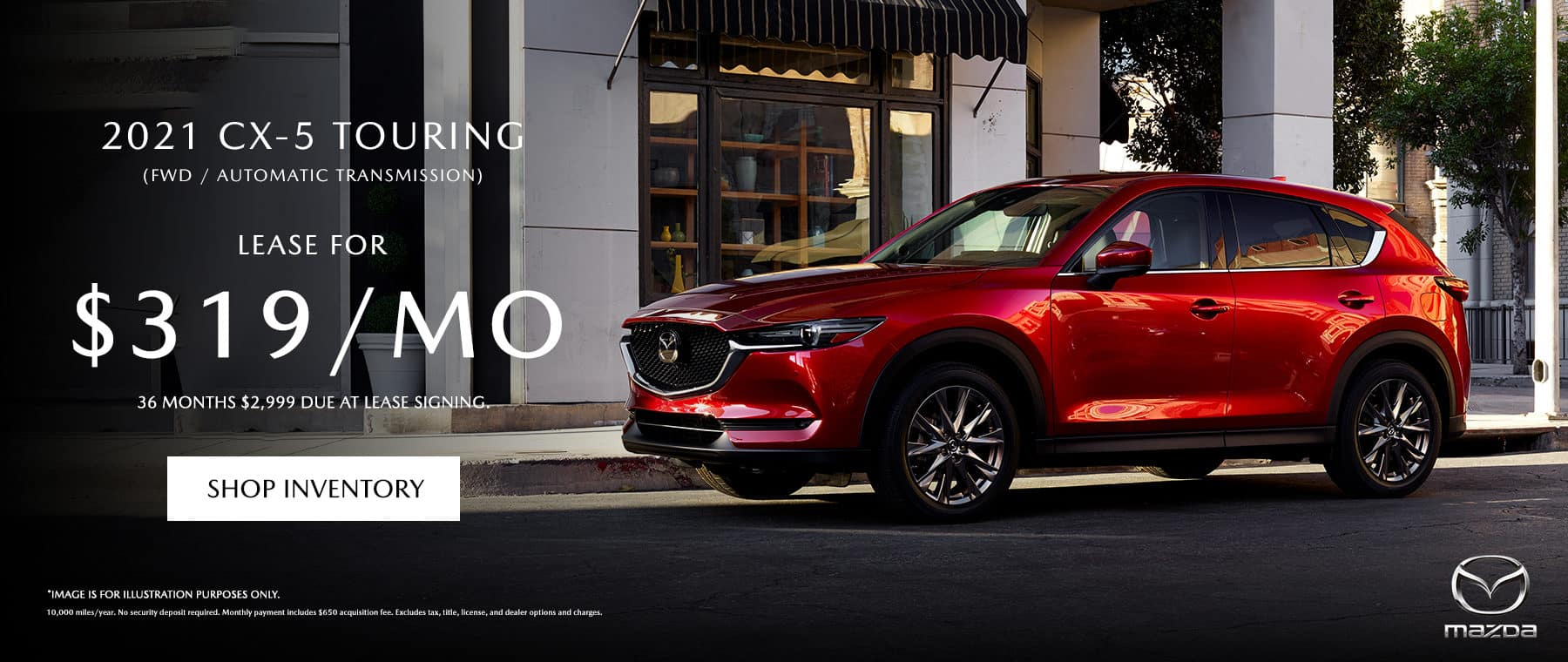 2021 CX-5 TOURING $319 a month / 36 months $2,999 due at lease signing.