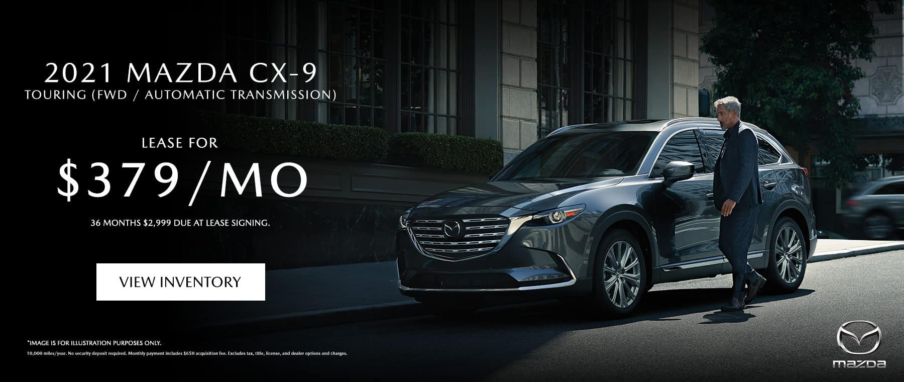 2021 CX-9 Touring $379 a month / 36 months $2,999 due at lease signing.