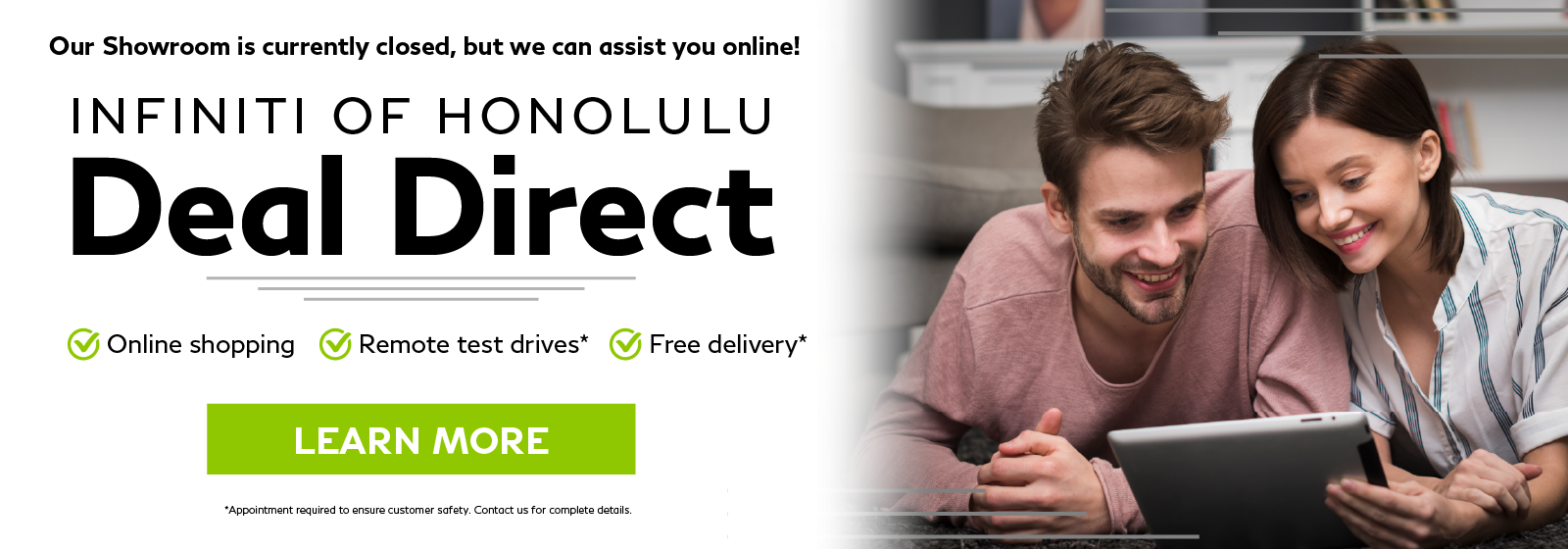 Deal Direct. INFINITI of Honolulu brings the dealership to you! Click to learn more.