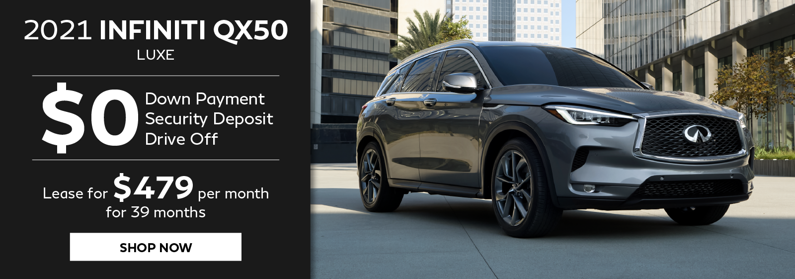 2021 INFINITI QX50 Zero down leases. Click to shop now.