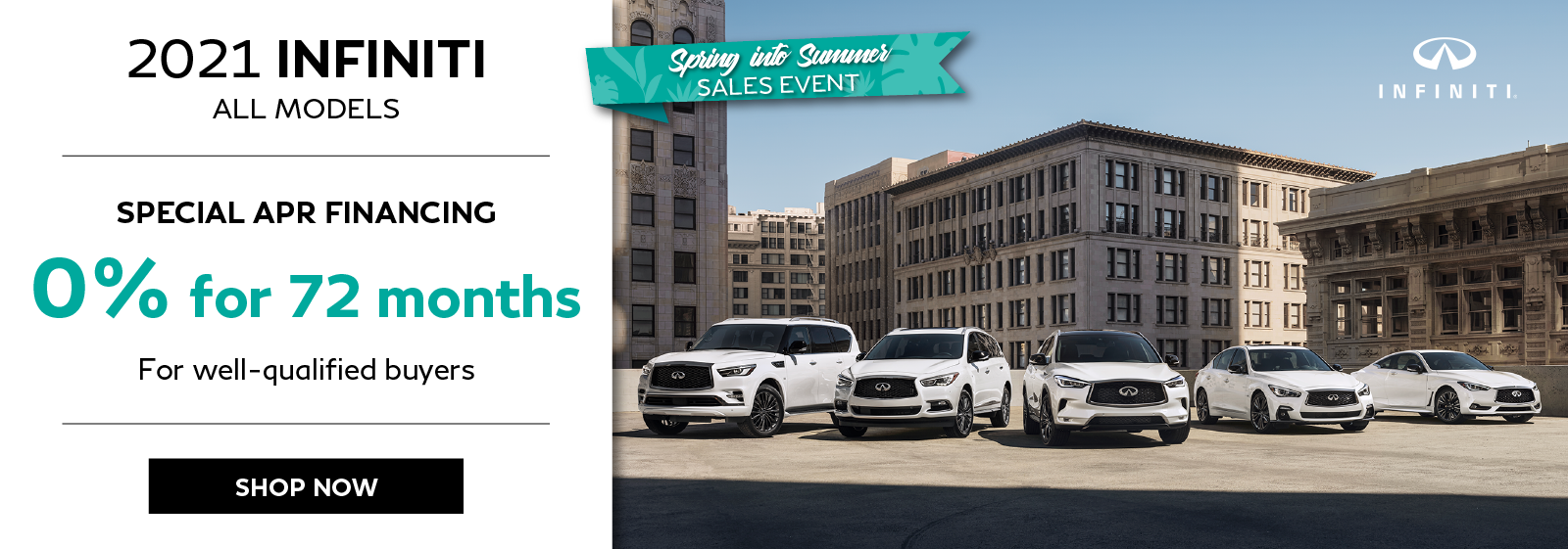 Spring Into Summer Sales Event. 0% APR on all new 2021 INFINITI Models. Click to shop now.