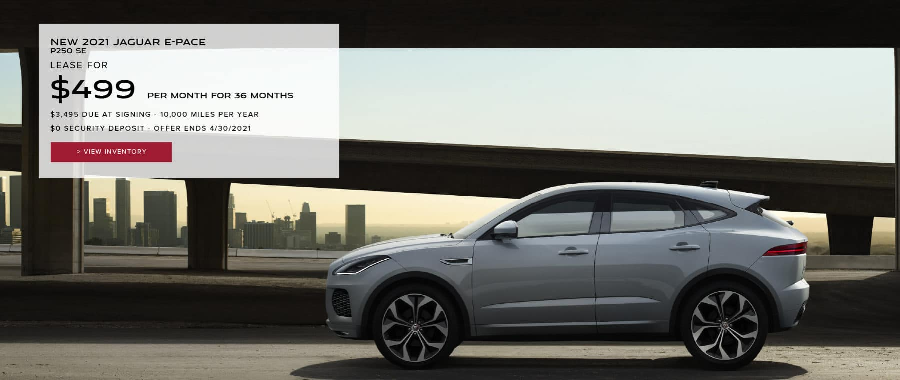 NEW 2021 JAGUAR E-PACE P250 SE. $499 PER MONTH. 36 MONTH LEASE TERM. $3,495 CASH DUE AT SIGNING. $0 SECURITY DEPOSIT. 10,000 MILES PER YEAR. EXCLUDES RETAILER FEES, TAXES, TITLE AND REGISTRATION FEES, PROCESSING FEE AND ANY EMISSION TESTING CHARGE. OFFER ENDS 4/30/2021. VIEW INVENTORY. WHITE JAGUAR E-PACE DRIVING THROUGH CITY.