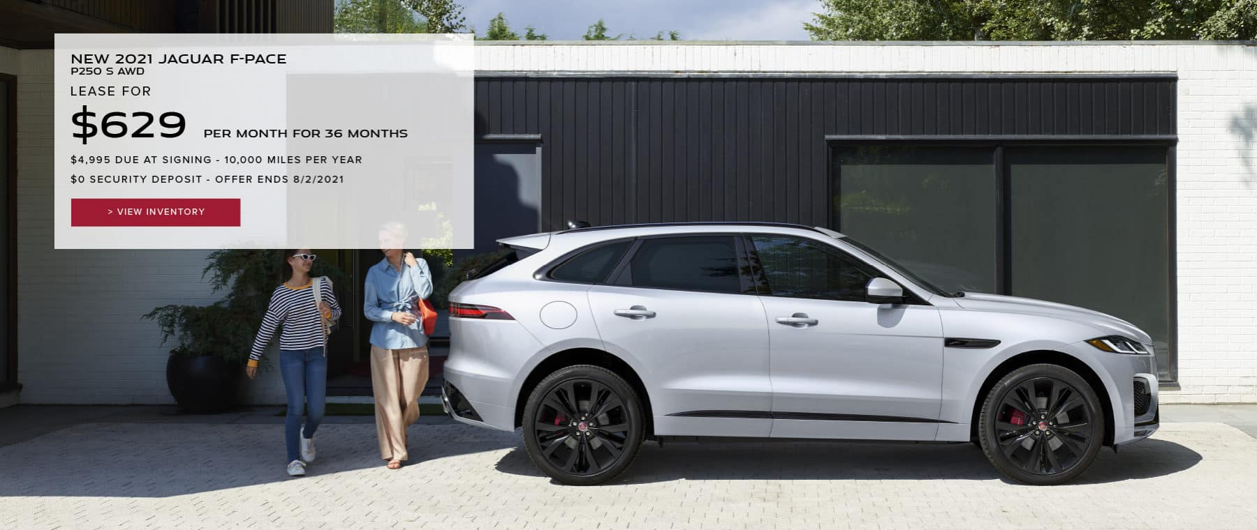 NEW 2021 JAGUAR F-PACE P250 S AWD. $629 PER MONTH. 36 MONTH LEASE TERM. $4,995 CASH DUE AT SIGNING. $0 SECURITY DEPOSIT. 10,000 MILES PER YEAR. EXCLUDES RETAILER FEES, TAXES, TITLE AND REGISTRATION FEES, PROCESSING FEE AND ANY EMISSION TESTING CHARGE. OFFER ENDS 8/2/2021. VIEW INVENTORY. SILVER JAGUAR F-PACE PARKED IN DRIVEWAY.