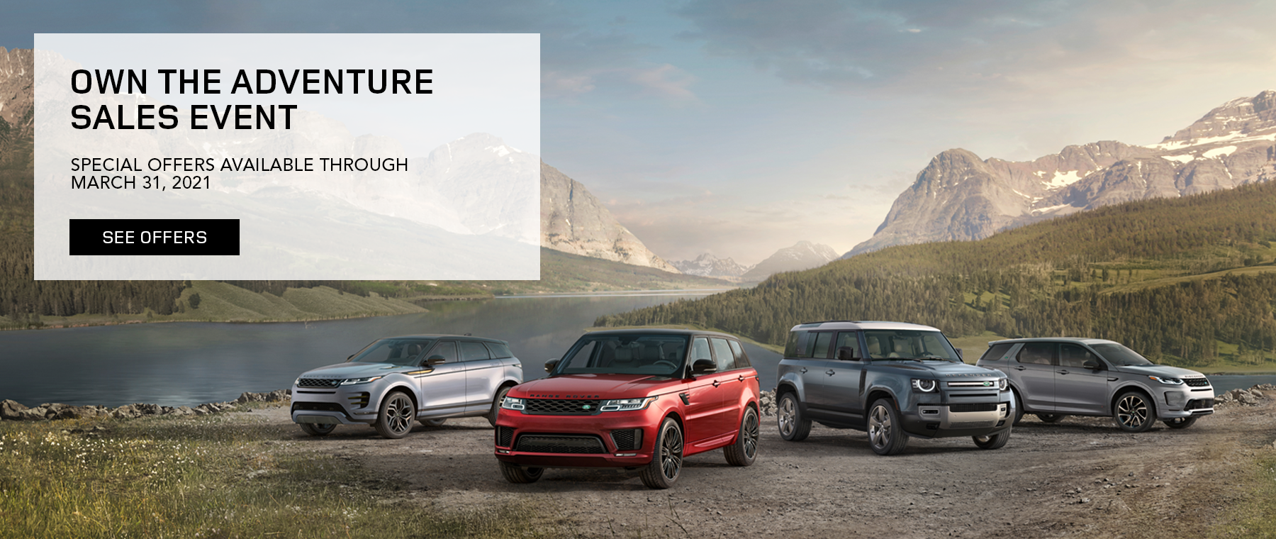 OWN THE ADVENTURE SALES EVENT SPECIAL OFFERS AVAILABLE THROUGH MARCH 31, 2021