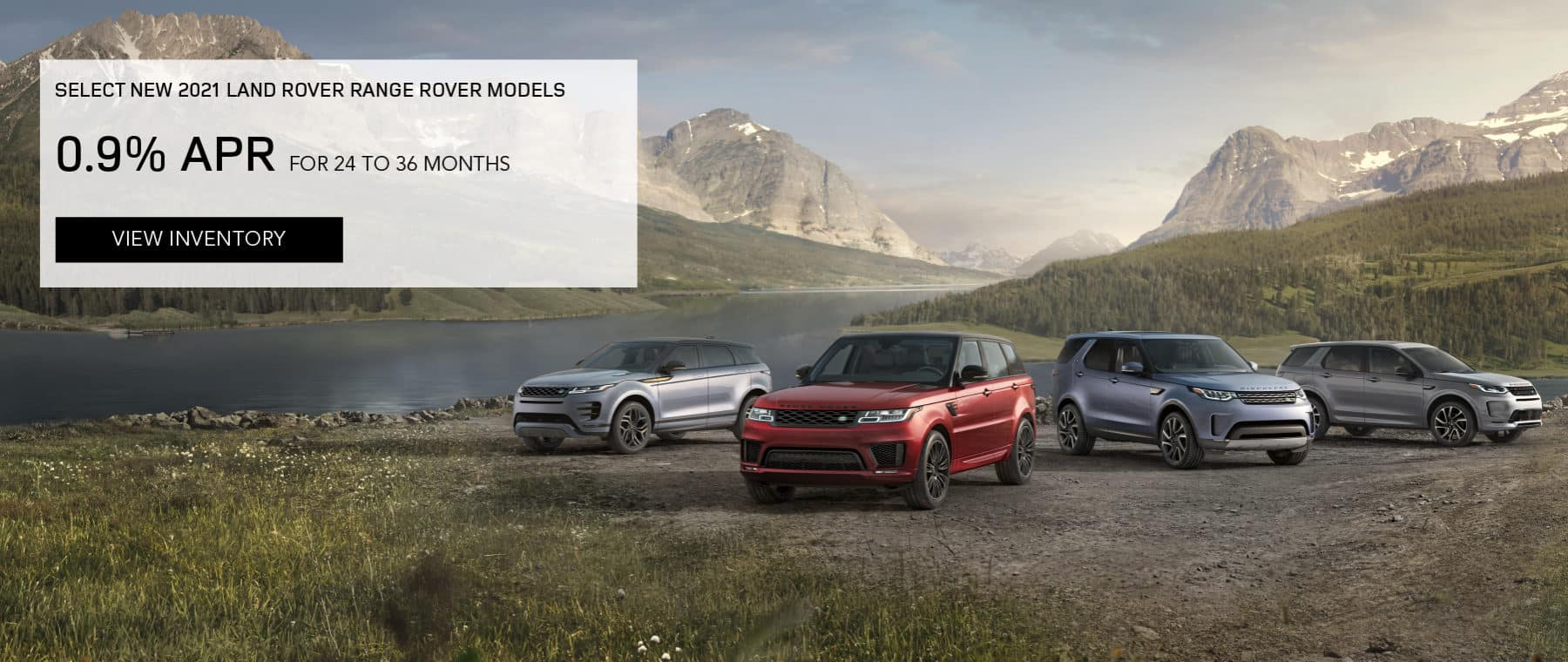 SELECT NEW 2021 LAND ROVER RANGE ROVER MODELS. 0.9% APR FOR 24 TO 36 MONTHS. VIEW INVENTORY. IMAGE FEATURES LAND ROVER FLEET PARKED IN VALLEY.
