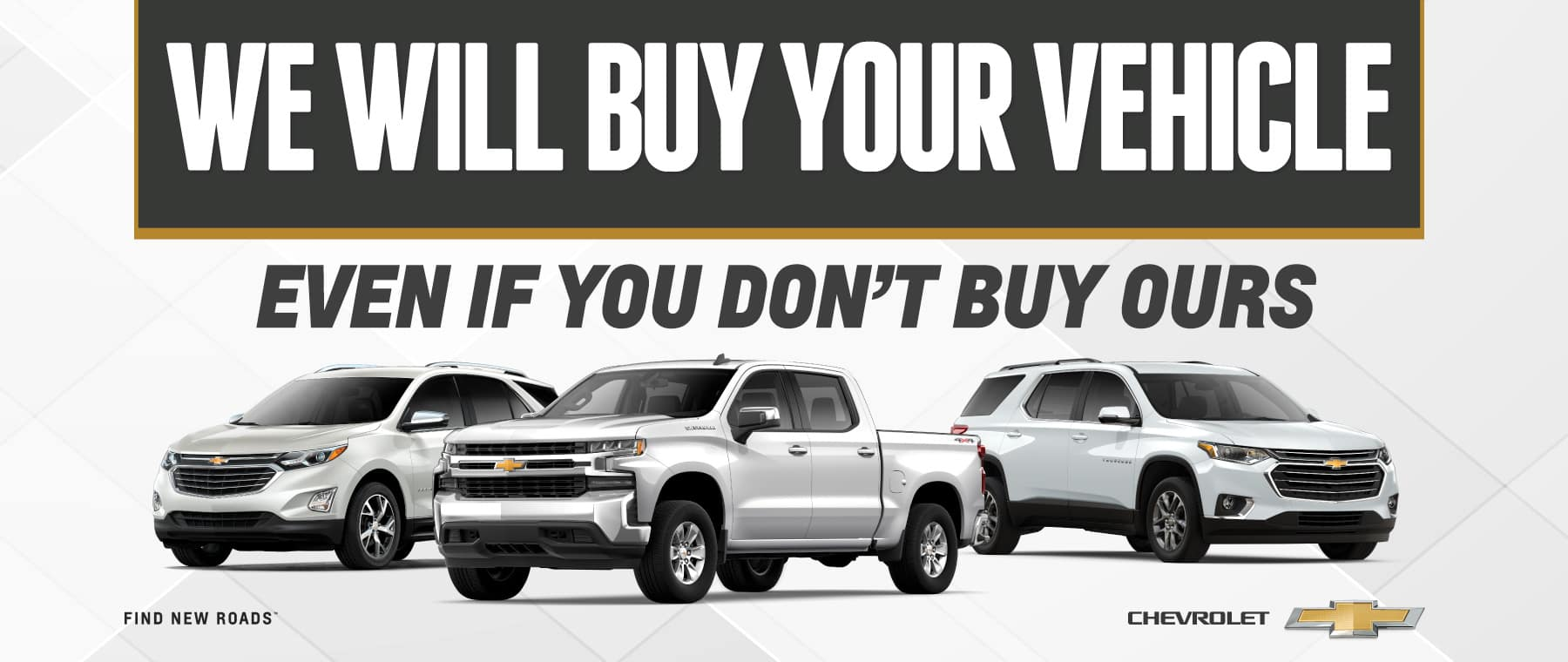 We Will Buy Your Vehicle Even If You Don't Buy Ours - Value Your Trade Now
