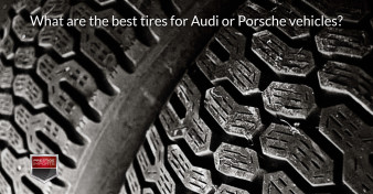 What are the best tires for Audi or Porsche vehicles