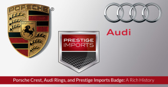 Porsche Crest, Audi Rings, and Prestige Imports Badge - A Rich History
