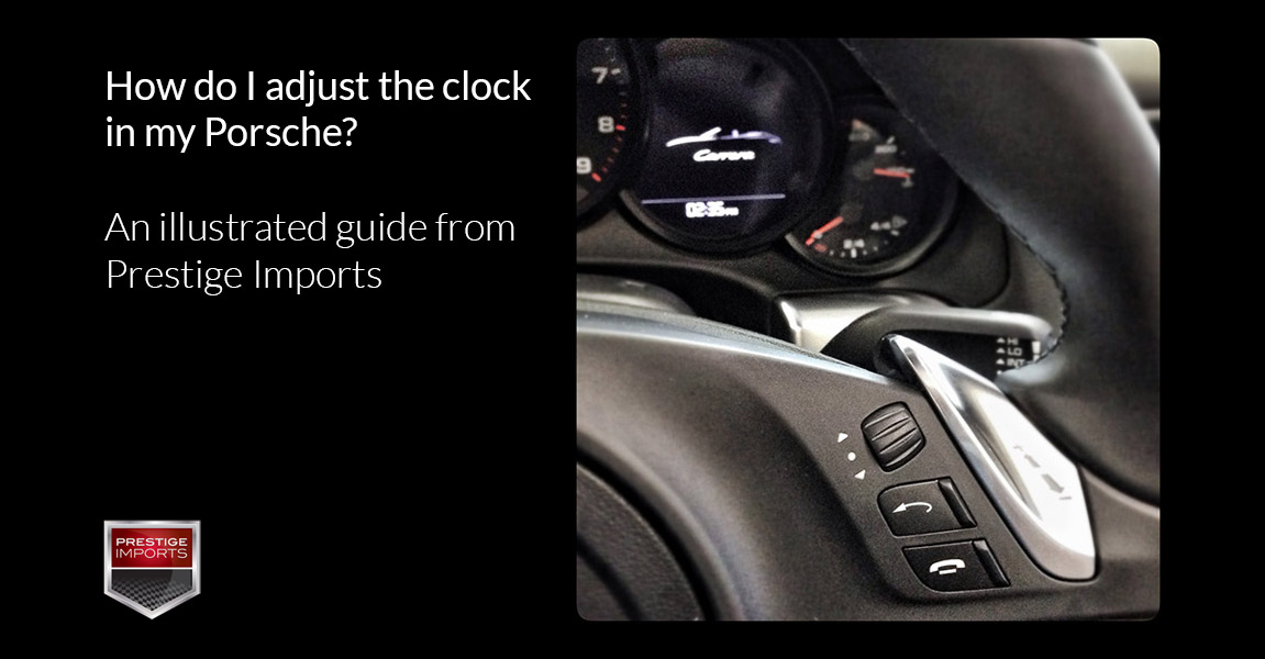 How Do I Adjust The Clock In My Porsche Prestige Imports