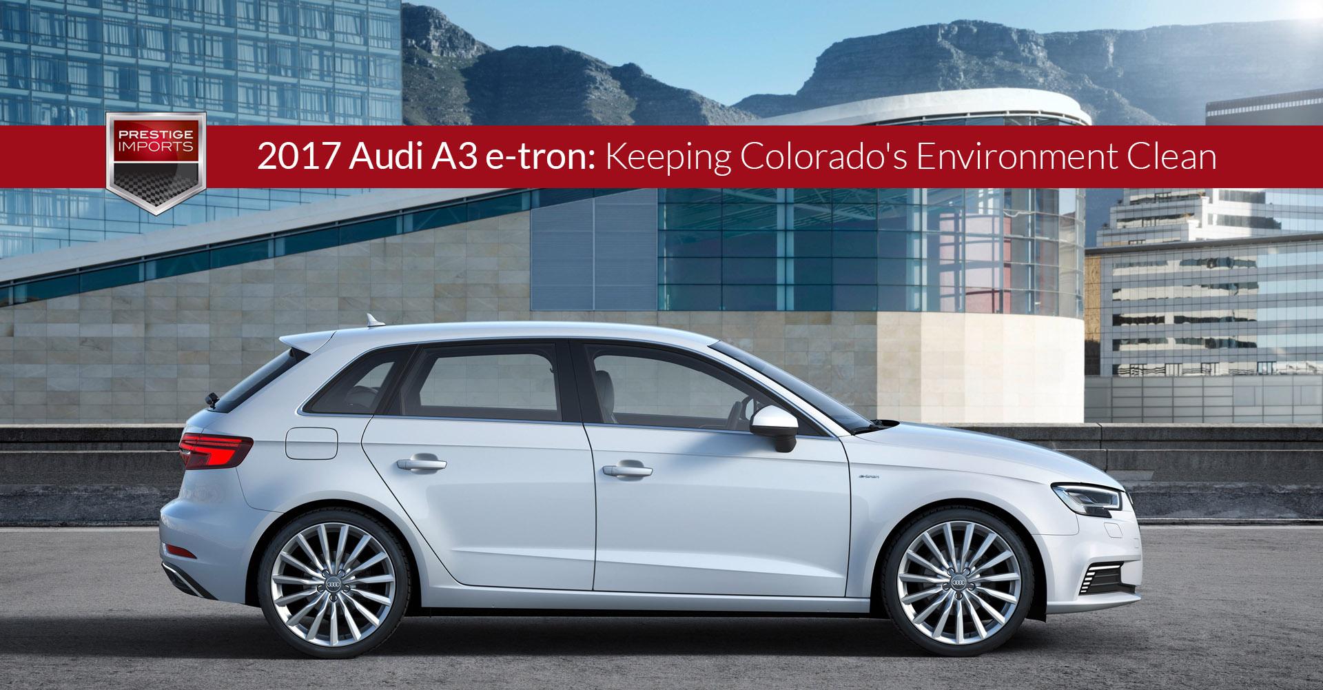 Audi A Etron Keeping Colorados Environment Clean - Audi a3 etron