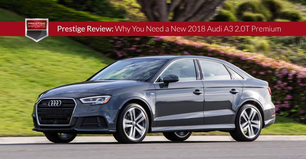 "Photo of the 2018 Audi A3 2.0T Premium on a suburban street. Used to illustrate the article, ""Prestige Review: Why You Need a New 2018 Audi A3 2.0T Premium""."
