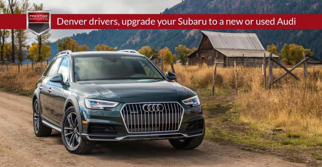 Denver drivers, upgrade your Subaru to a new or used Audi