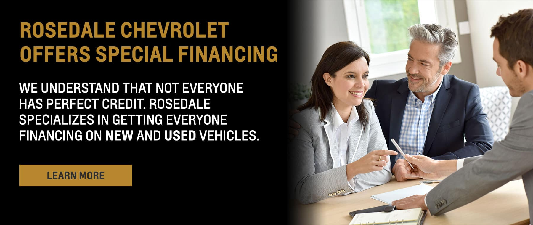 Rosedale Chevrolet Offers Special Financing. We understand that not everyone has perfect credit. Rosedale specializes in getting everyone financing on NEW and USED vehicles.
