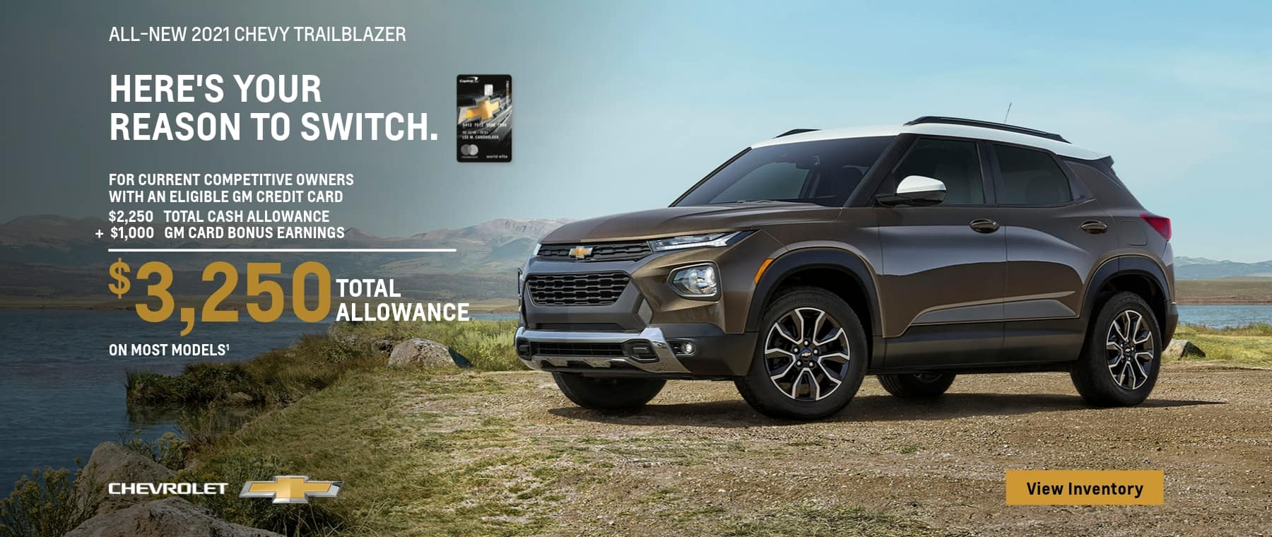all-new 2021 chevy trailblazer for current competitive owners with an eligible gm credit card $2,250 total cash allowance + $1,000 gm card bonus earnings chevrolet $3,250 total allowance view inventory on most models