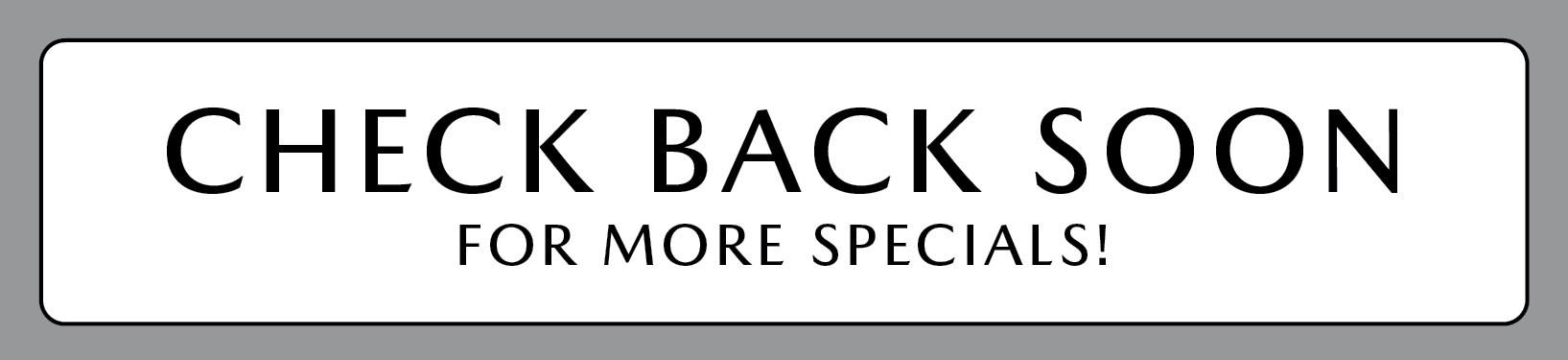Check Back Soon For More Specials!
